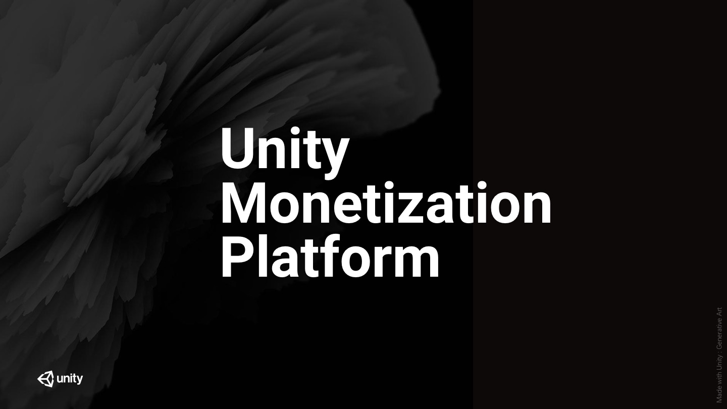 Unity Monetization Platform - it's time to think about player life-time value!