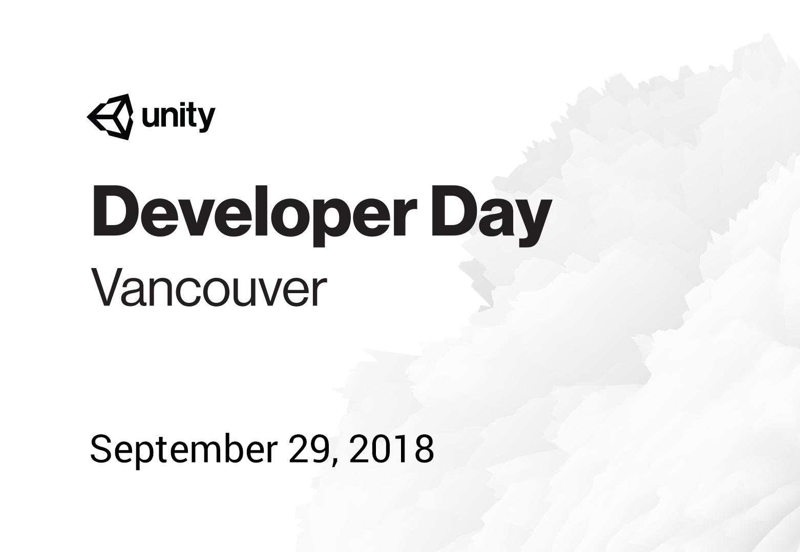 Unity Developer Day: Vancouver 2018