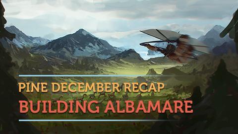 Pine - December Recap: Building Albamare