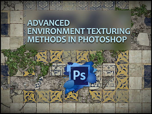 Advanced Environment Texturing in Photoshop