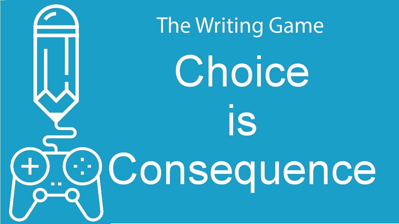 Choice Is Consequence