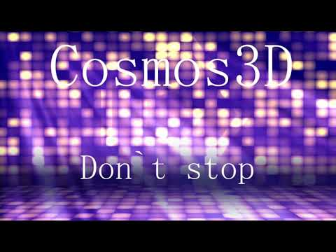 Cosmos3D - Don`t stop