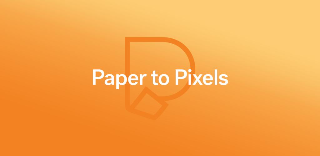 Paper to Pixels