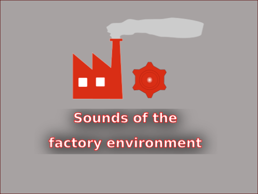 Sounds of the Factory Environment