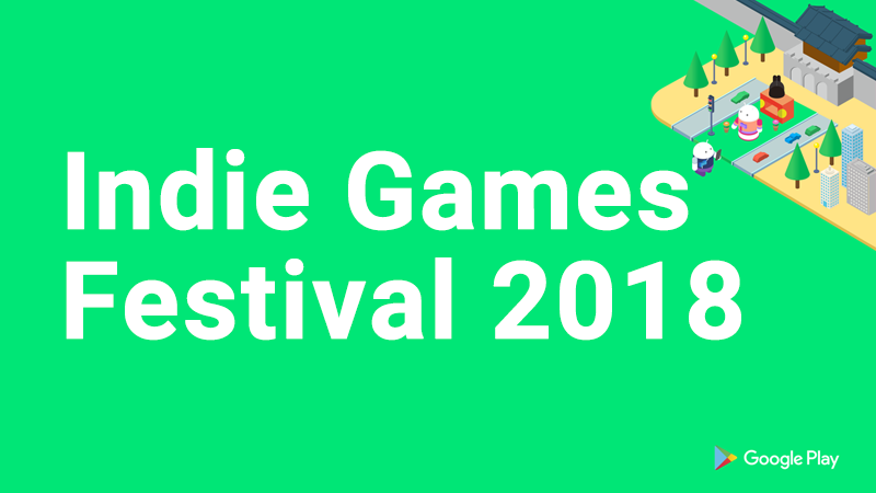 [Google Play] Indie Games Festival 2018 접수가 시작되었습니다.