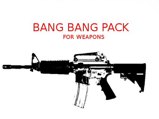Bang Bang Pack For Weapons