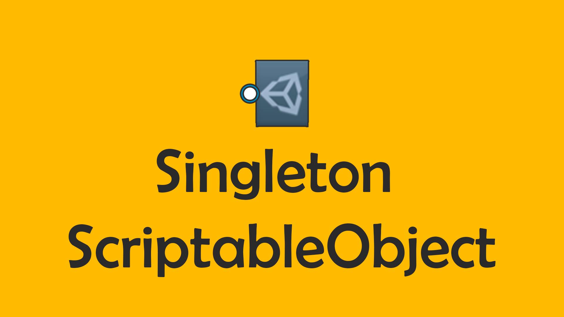Singleton ScriptableObject