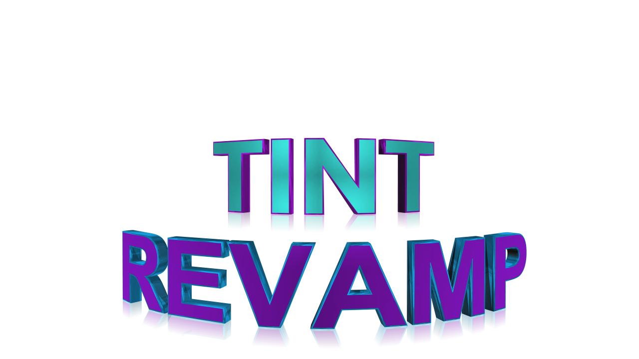 Tint Revamp