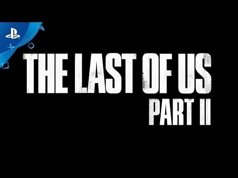 The Last of Us Part II - PGW 2017 Trailer | PS4