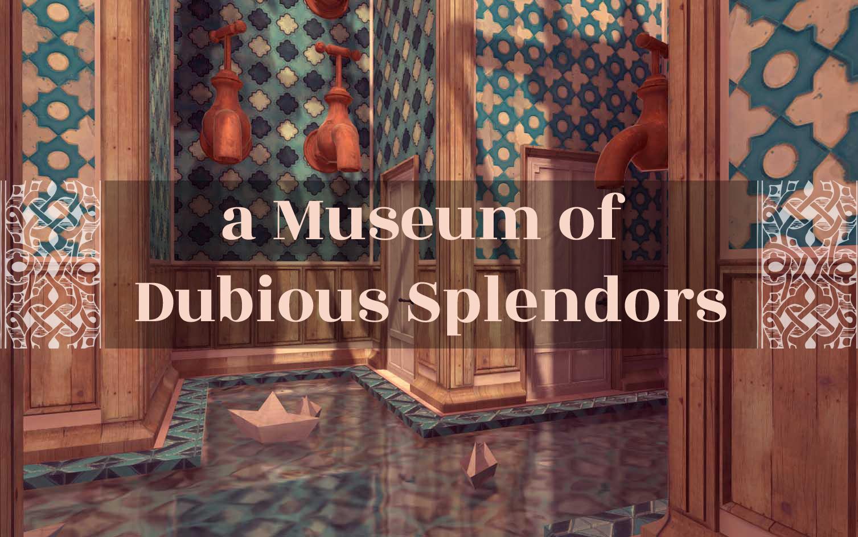 a Museum of Dubious Splendors.