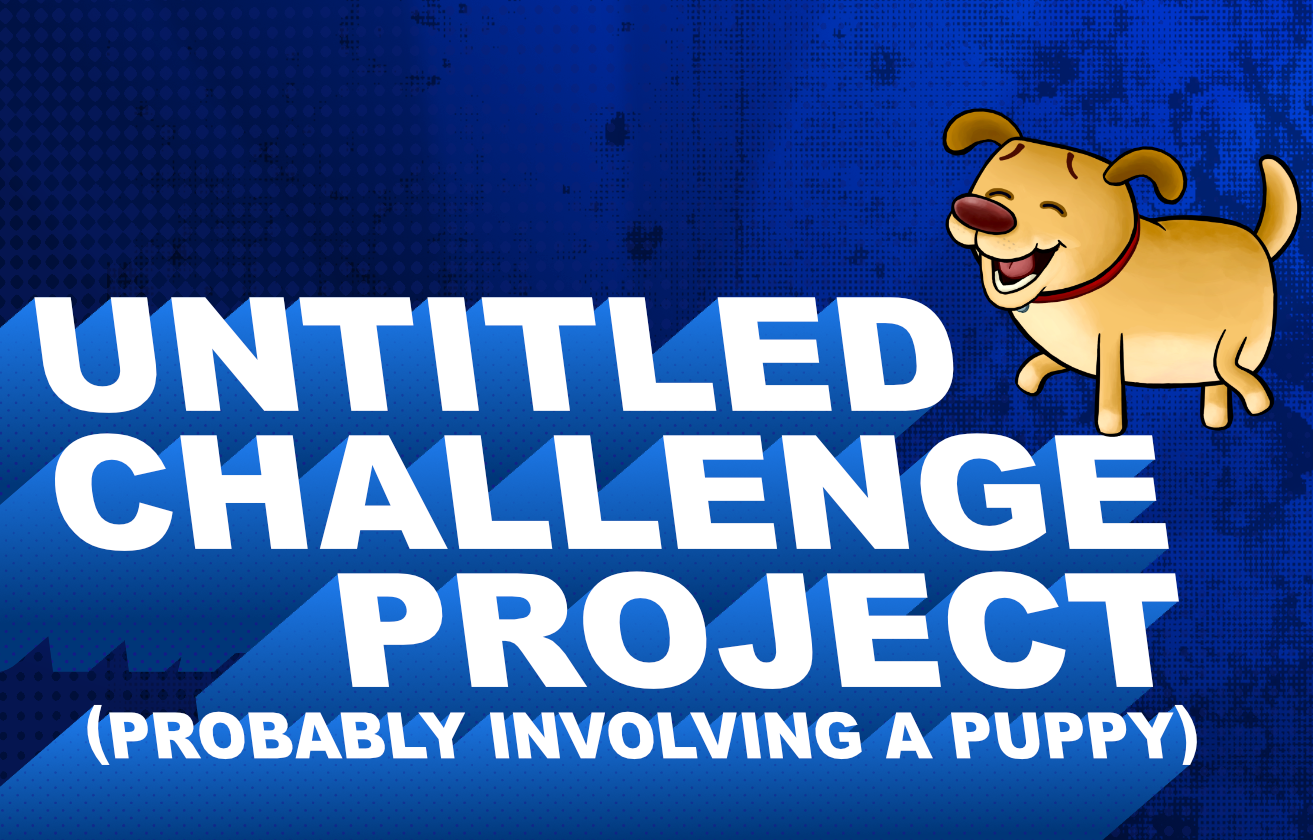 Untitled Challenge Project (Probably Involving a Puppy)