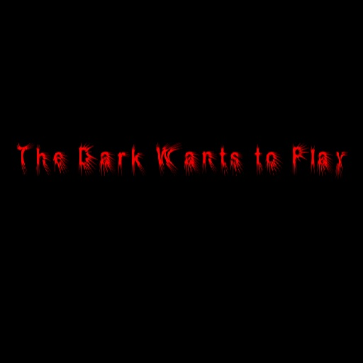 The Dark Wants to Play